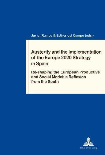 Austerity and the Implementation of the Europe 2020 Strategy in Spain: Re-shaping the European Productive and Social Model: a Reflexion from the S