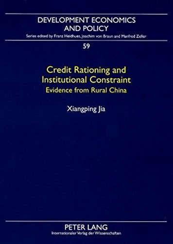 Credit Rationing and Institutional Constraint: Evidence from Rural China (Development Economics and Policy)