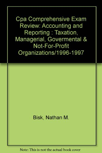 Cpa Comprehensive Exam Review: Accounting and Reporting : Taxation, Managerial, Govermental & Not-For-Profit Organizations/1996-1997