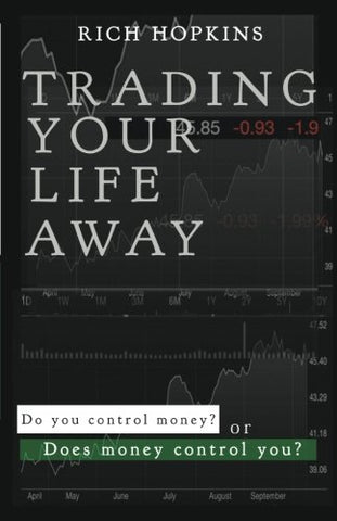 Trading Your Life Away: Do You Control Money or Does Money Control You?