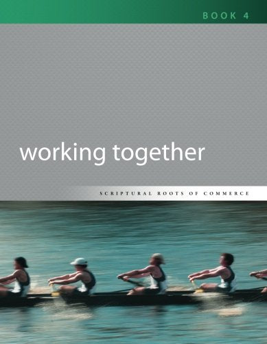 Working Together (Scriptural Roots of Commerce) (Volume 4)