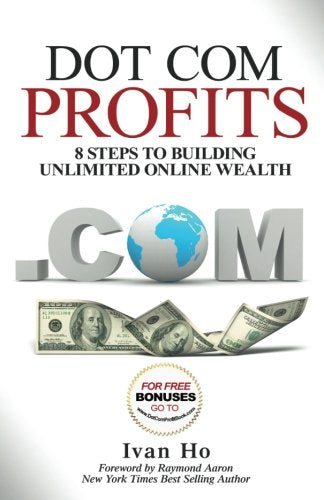 Dot Com Profits: 8 Steps to Building Unlimited Online Wealth