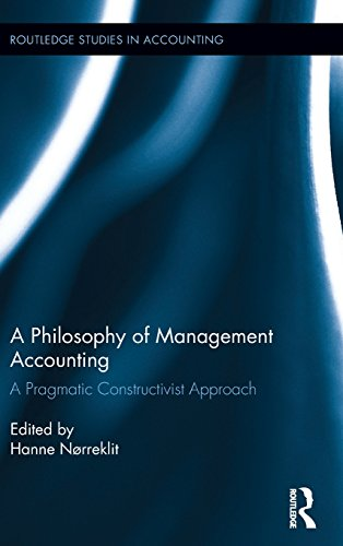 A Philosophy of Management Accounting: A Pragmatic Constructivist Approach (Routledge Studies in Accounting)