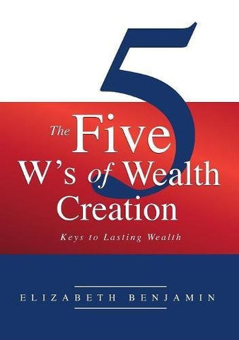 The Five W's of Wealth Creation: Keys to lasting wealth