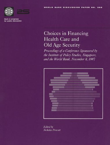 Choices in Financing Health Care and Old Age Security: Proceedings of a Conference Sponsored by the Institute of Policy Studies, Singapore, and th