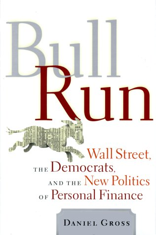Bull Run Wall Street, The Democrats And The New Politics Of Personal Finance