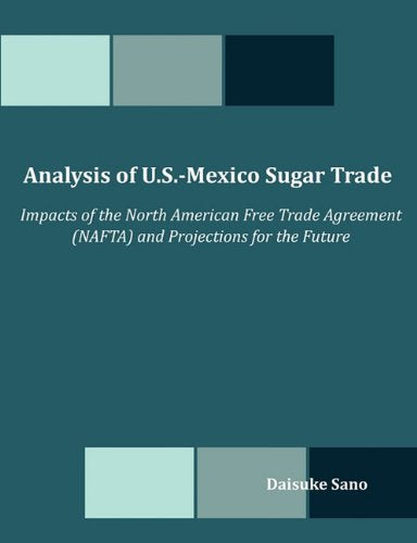 Analysis of U.S.-Mexico Sugar Trade: Impacts of the North American Free Trade Agreement (NAFTA) and Projections for the Future