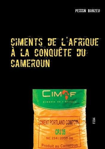Ciments de L'Afrique a la Conquete Du Cameroun (French Edition)