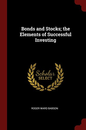 Bonds and Stocks; the Elements of Successful Investing
