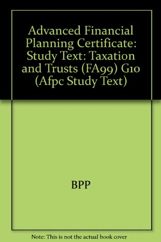 Advanced Financial Planning Certificate: Taxation and Trusts (FA99) G10: Study Text