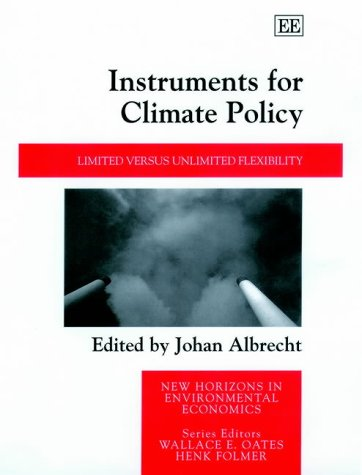 Instruments for Climate Policy: Limited Versus Unlimited Flexibility (New Horizons in Environmental Economics)