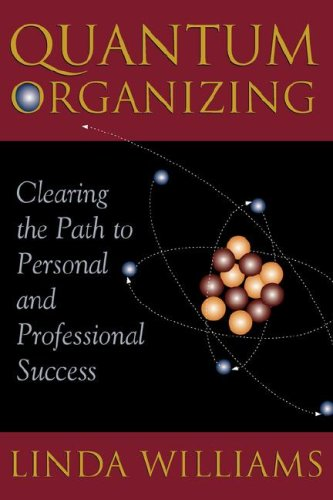Quantum Organizing: Clearing the Path to Personal and Professional Success