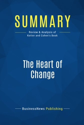 Summary: The Heart of Change: Review and Analysis of Kotter and Cohen's Book