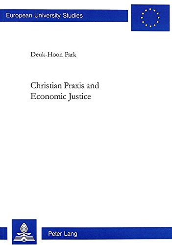 Christian Praxis and Economic Justice (Europäische Hochschulschriften / European University Studies / Publications Universitaires Européennes)