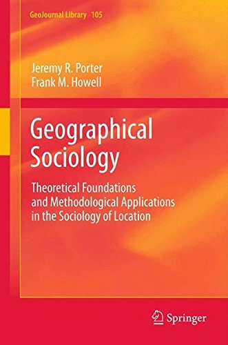 Geographical Sociology: Theoretical Foundations and Methodological Applications in the Sociology of Location (GeoJournal Library)