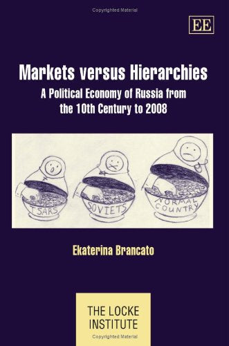 Markets Versus Hierarchies: A Political Economy of Russia from the 10th Century to 2008 (The Locke Institute)