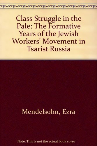 Class Struggle in the Pale: The Formative Years of the Jewish Workers' Movement in Tsarist Russia