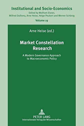 Market Constellation Research: A Modern Governance Approach to Macroeconomic Policy (Institutionelle und Sozial-Ökonomie / Institutional and Socio