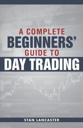 Day Trading for Beginners: A complete beginners' guide to day trading
