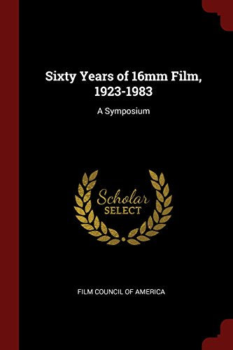 Sixty Years of 16mm Film, 1923-1983: A Symposium (Classic Reprint)