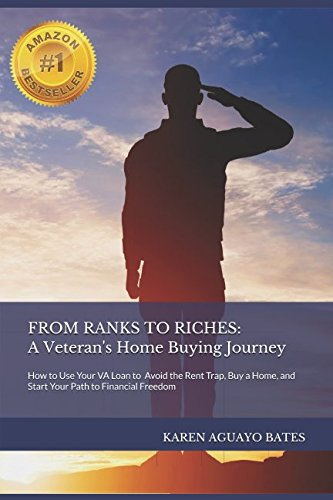 FROM RANKS TO RICHES - A Veteran's Home Buying Journey: How Your VA Home Loan Helps You: Avoid the Renting Trap, Buy a Home, and Start Your Path t