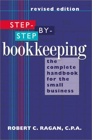 Step-by-Step Bookkeeping: The Complete Handbook for the Small Business (Revised Edition)