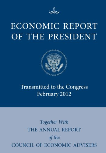 Economic Report of the President, Transmitted to the Congress February 2012 Together with the Annual Report of the Council of Economic Advisors