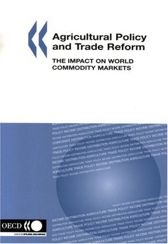 Agricultural Policy and Trade Reform: The Impact on World Commodity Markets