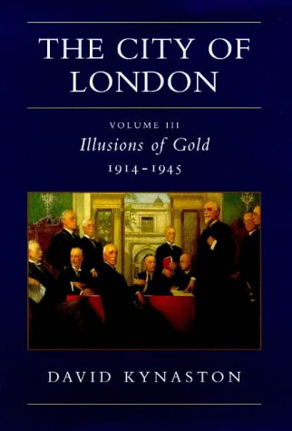 THE CITY OF LONDON: VOLUME III ILLUSIONS OF GOLD 1914-1945.
