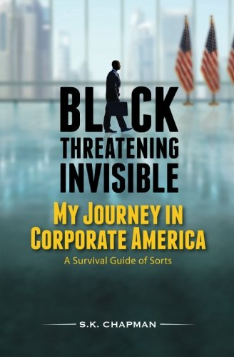 Black Threatening Invisible: My Journey In Corporate America: A Survival Guide of Sorts