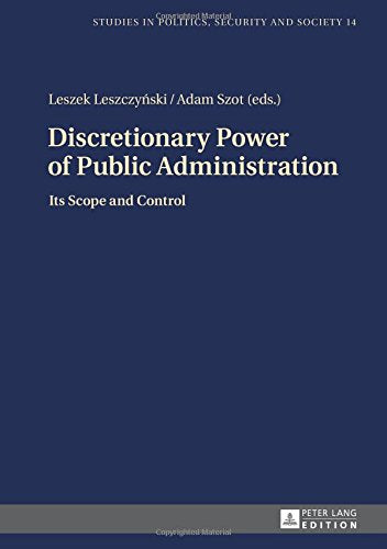 Discretionary Power of Public Administration: Its Scope and Control (Studies in Politics, Security and Society)