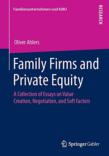 Family Firms and Private Equity: A Collection of Essays on Value Creation, Negotiation, and Soft Factors (Familienunternehmen und KMU)