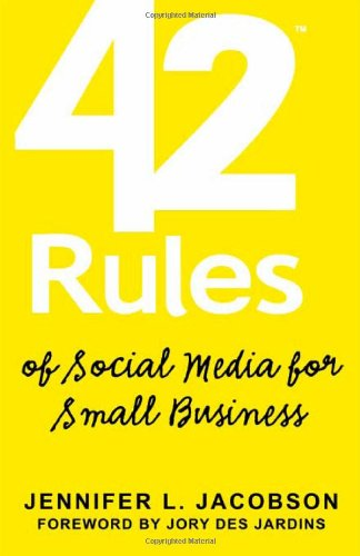 "42 Rules of Social Media for Small Business: A Modern Survival Guide That Answers the Question ""What Do I Do with Social Media""?"