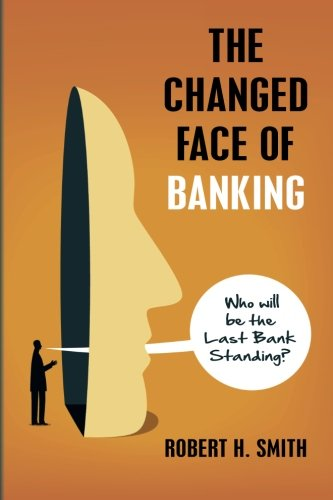The Changed Face of Banking: Who Will be the Last Bank Standing?