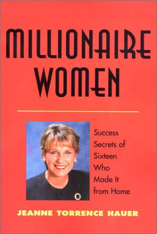 Millionaire Women: Success Secrets of Sixteen Who Made It from Home