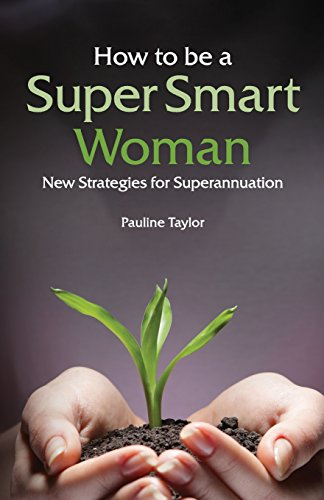 How to be a Super Smart Woman: New Strategies for Superannuation