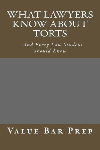 What Lawyers Know About Torts: ...And Every Law Student Should Know