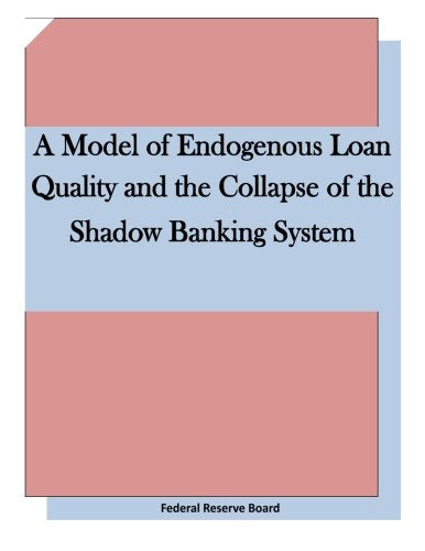 A Model of Endogenous Loan Quality and the Collapse of the Shadow Banking System