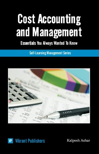 Cost Accounting & Management Essentials You Always Wanted To Know (Self Learning Management Series) (Volume 2)