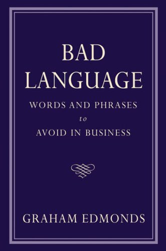 Bad Language: Words and Phrases to Avoid in Business