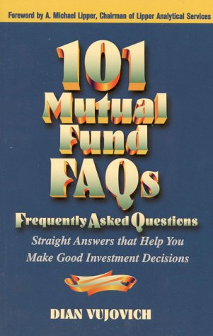 101 Mutual Fund FAQs: Straight Answers That Help You Make Good Investment Decisions