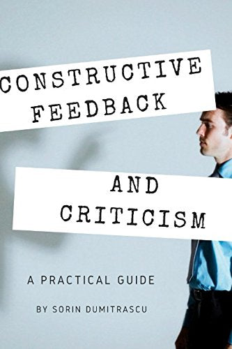 Constructive Feedback and Criticism: A Practical Guide