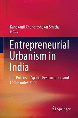 Entrepreneurial Urbanism in India: The Politics of Spatial Restructuring and Local Contestation