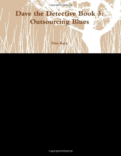 Dave the Detective Book 3:  Outsourcing Blues