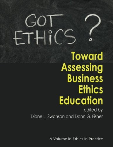 Toward Assessing Business Ethics Education (Ethics in Practice (Paperback))
