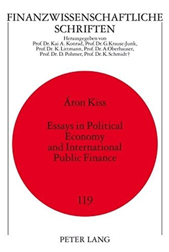 Essays in Political Economy and International Public Finance (Finanzwissenschaftliche Schriften)