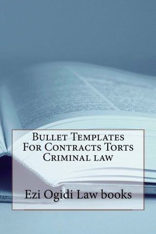 Bullet Templates For Contracts Torts Criminal law  (Borrowing Allowed): LOOK INSIDE....! (Borrowing Allowed)