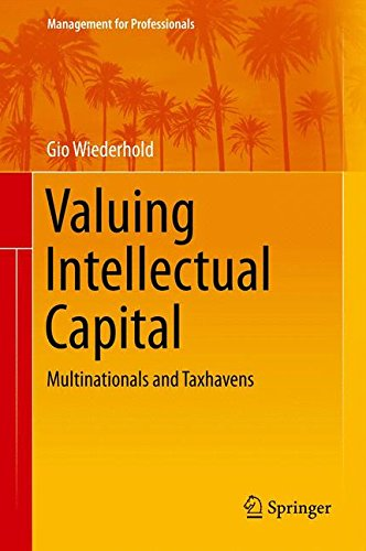 Valuing Intellectual Capital: Multinationals and Taxhavens (Management for Professionals)