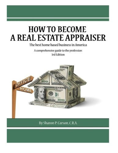 How to become a Real Estate Appraiser - 3rd Edition: The best home based business in America