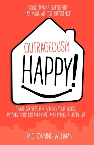 Outrageously Happy!: Trade Secrets for Selling Your House, Buying Your Dream Home, and Living a Happy Life